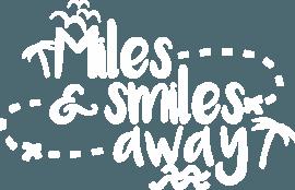 Miles & Smiles Away